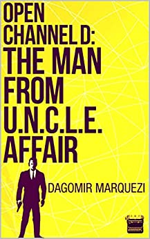 Open Channel D: The Man From UNCLE Affair by [Marquezi, Dagomir]