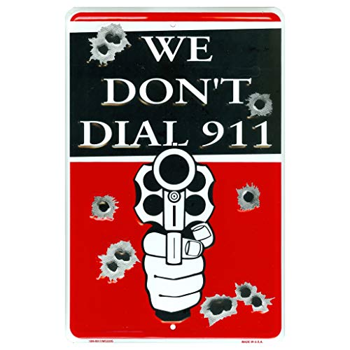 Black Dial Tag - Tags America We Don't Dial 911 Novelty Embossed Metal Sign, Funny No Trespassing Sign with Bullet Holes, 8 x 12 Inch Rust Free Aluminum