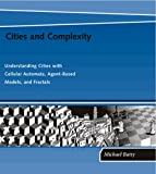 Cities and Complexity: Understanding Cities with Cellular Automata, Agent-Based Models, and Fractals (MIT Press)