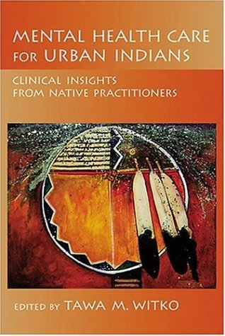 Read Online Mental Health Care for Urban Indians: Clinical Insights from Native Practitioners: 1st (First) Edition PDF
