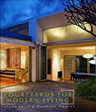 Courtyards for Modern Living, Stephen Crafti, 1864702826