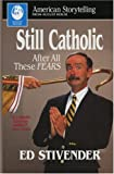 Still Catholic after All These Fears, Ed Stivender, 0874834031