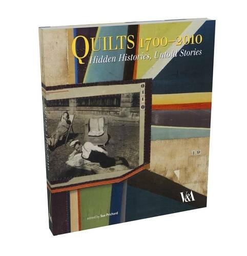 Quilts 1700-2010: Hidden Histories, Untold Stories (Quilting History)