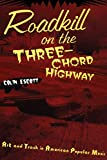 Roadkill on the Three-Chord Highway: Art and Trash in American Popular Music