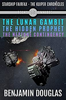 Starship Fairfax: Books 1-3 Omnibus - The Kuiper Chronicles: The Lunar Gambit, The Hidden Prophet, The Neptune Contingency by [Douglas, Benjamin]