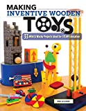 #9: Making Inventive Wooden Toys: 33 Wild & Wacky Projects Ideal for STEAM Education (Fox Chapel Publishing) Toys Kids & Parents Build Together to Explore Science, Technology, Engineering, Art, and Math