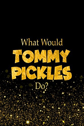 Download What Would Tommy Pickles Do?: Designer Notebook For Fans Of The Rugrats ebook