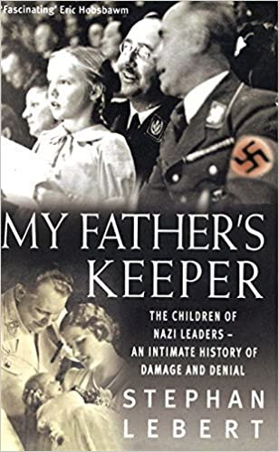 My Father's Keeper: The Children of Nazi Leaders - an Intimate History of Damage and Denial by Stephan Lebert (2002-07-04)
