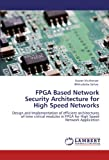 Fpga Based Network Security Architecture for High Speed Networks, Sourav Mukherjee and Bibhudatta Sahoo, 3845414790