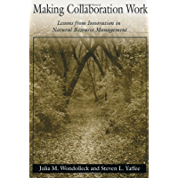 Making Collaboration Work: Lessons From Innovation In Natural Resource Managment: Lessons from Innovation in Natural Resource Management (English Edition)