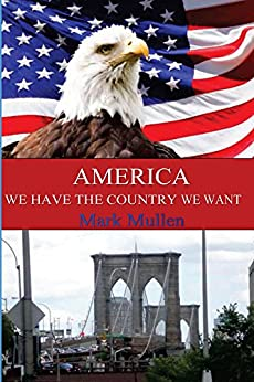 America: We Have the Country We Want by [Mullen, Mark]