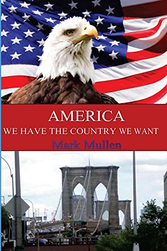 Book: America - We Have the Country We Want by Mark Mullen