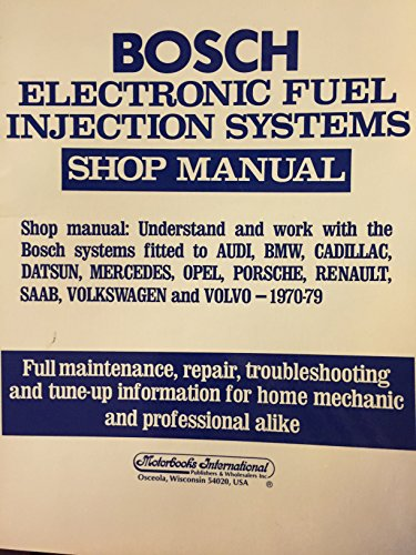 Bosch Electronic Fuel Injection Systems: Shop Manual : Understand and Work With the Bosch Systems Fitted to Audi, Bmw, Cadillac, Datsun, Mercedes, O