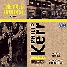 The Pale Criminal: Berlin Noir Audiobook by Philip Kerr Narrated by John Lee
