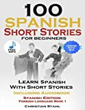 100 Spanish Short Stories for Beginners Learn Spanish with Stories: Including Audiobook Spanish Edition Foreign Language Book 1
