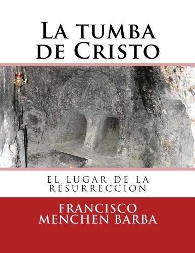 Descargar Libro La Tumba De Cristo Francisco A. Menchen Barba