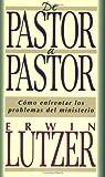 De Pastor a Pastor, Erwin W. Lutzer and Erwin Lutzer, 0825414083