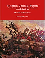 Victorian Colonial Warfare: Africa from the Campaigns Against the Kaffirs to the South African War