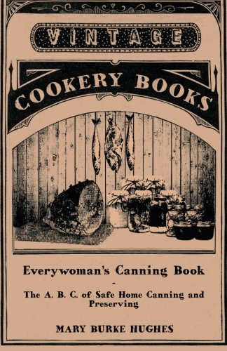 Everywoman's Canning Book -  The A. B. C. of Safe Home Canning and Preserving ()