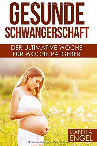 Gesunde Schwangerschaft: Der ultimative Woche für Woche Ratgeber