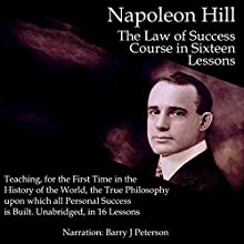 The Law of Success in Sixteen Lessons: Teaching, for the First Time in the History of the World, the True Philosophy upon Which All Personal Success Is Built. Audiobook by Napoleon Hill Narrated by Barry J Peterson