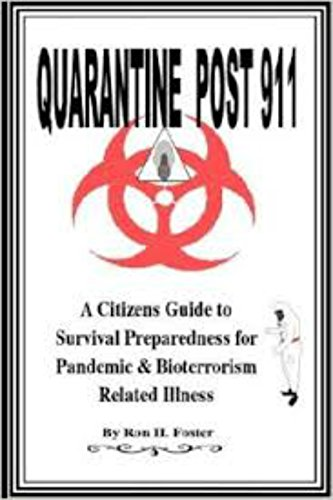 Quarantine Post 911 A Citizens Guide to Survival Preparedness for Pandemic & Bioterrorism Related Illness
