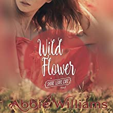 Wild Flower   Livre audio Auteur(s) : Abbie Williams Narrateur(s) : Natasha Soudek