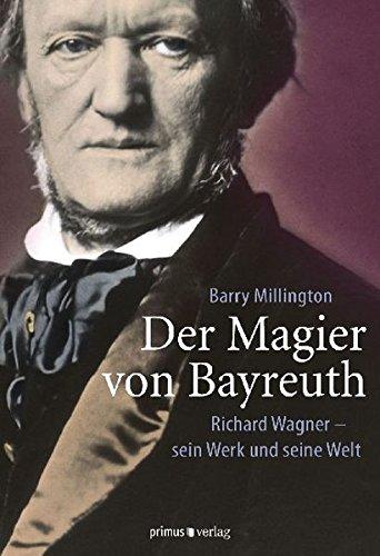 Der Magier Von Bayreuth  Richard Wagner   Sein Werk Und Seine Welt