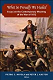 img - for What So Proudly We Hailed: Essays on the Contemporary Meaning of the War of 1812 book / textbook / text book