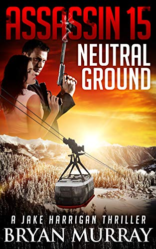 ASSASSIN 15- NEUTRAL GROUND (Assassin Series) by [Murray, Bryan]