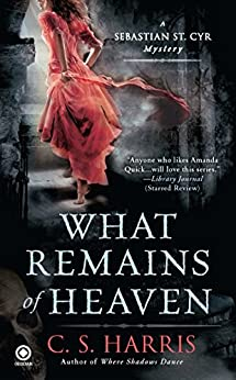What Remains of Heaven: A Sebastian St. Cyr Mystery by [Harris, C.S.]