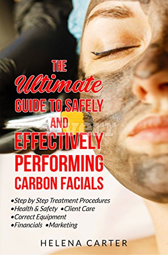 The Ultimate Guide To Safely and Effectively Performing Carbon Facials: Step by Step Treatment Procedures (English Edition)