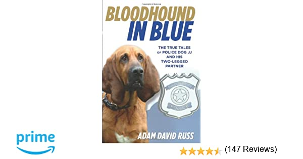 Bloodhound in blue the true tales of police dog jj and his two bloodhound in blue the true tales of police dog jj and his two legged partner adam david russ 0660813785381 amazon books fandeluxe Image collections