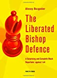 The Liberated Bishop Defence: A Surprising And Complete Black Repertoire Against 1.d4-Alexey Bezgodov