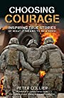 Choosing Courage: Inspiring True Stories of What It Means to Be a Hero