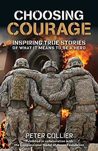 Choosing Courage: Inspiring True Stories of What It Means to Be a Hero (A Place Beyond Courage)