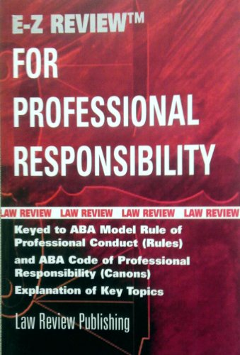 E-Z Review for Professional Responsibility- Keyed to ABA Model Rule of Professional Conduct (Rules)