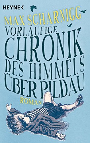 Vorläufige Chronik des Himmels über Pildau: Roman