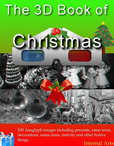Internal Decoration - The 3D Book of Christmas. 100 Anaglyph 3D images including presents, xmas trees, decorations, santa, nativity and other festive things. (3D Books)