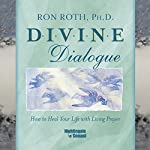 Divine Dialogue: How to Heal Your Life with Living Prayer | Ron Roth PH.D.