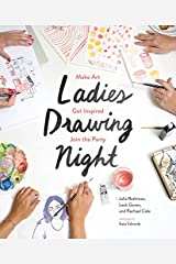 Ladies Drawing Night: Make Art, Get Inspired, Join the Party Paperback
