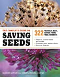img - for The Complete Guide to Saving Seeds: 322 Vegetables, Herbs, Fruits, Flowers, Trees, and Shrubs book / textbook / text book