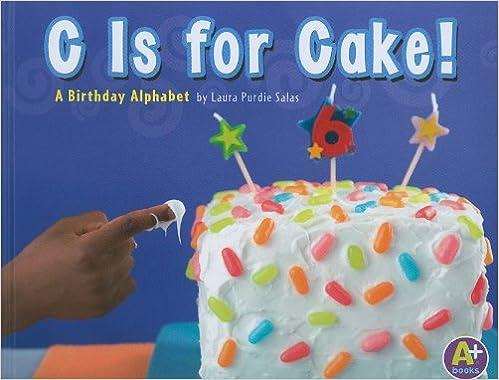 C Is For Cake A Birthday Alphabet Books Amazonde Laura Purdie Salas Fremdsprachige Bucher