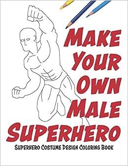 Buy Make Your Own Male Superhero: Super Hero Costume Design ...