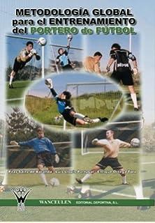 Metodología global para el entrenamiento del portero de fútbol (Spanish Edition)