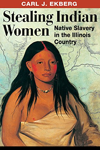 Download Stealing Indian Women: Native Slavery in the Illinois Country ebook