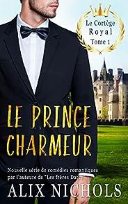Le prince charmeur: une comédie romantique à suspense (Le cortège royal t. 1) (French Edition)