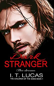 Dark Stranger The Dream: New & Lengthened 2017 Edition (The Children Of The Gods Paranormal Romance Series) by [Lucas, I. T.]