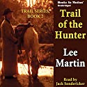Trail of the Hunter: Trail Series, Book 2 Audiobook by Lee Martin Narrated by Jack Sondericker