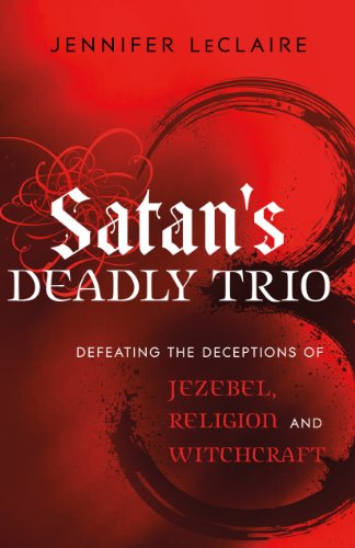 satans-deadly-trio-defeating-the-deceptions-of-jezebel-religion-and-witchcraft